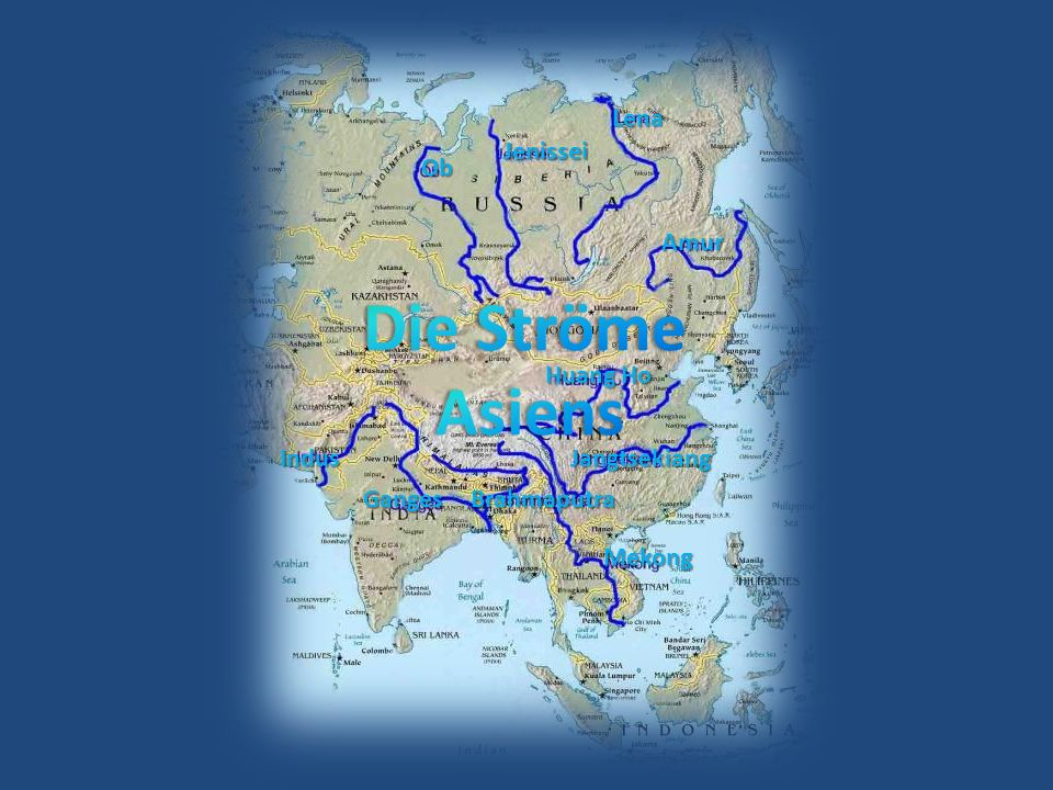 Lena Jenissei Ob Amur Huang Ho Jangtsekiang Mekong BrahmaputraGanges Indus