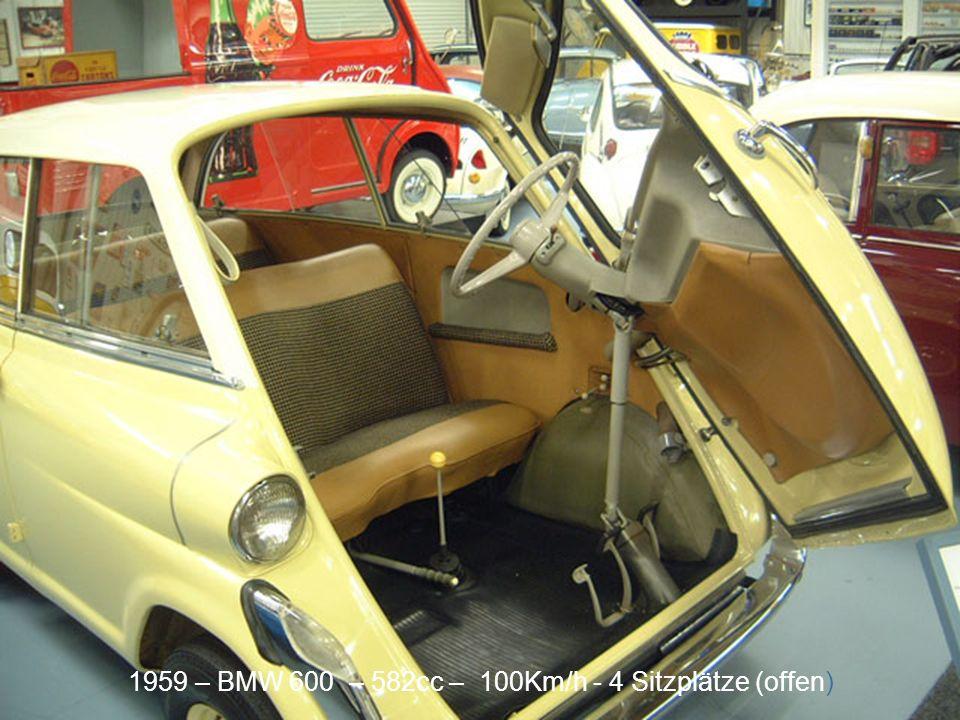 1959 – BMW 600 – 582cc – 100Km/h - 4 Sitzplätze (Heck)