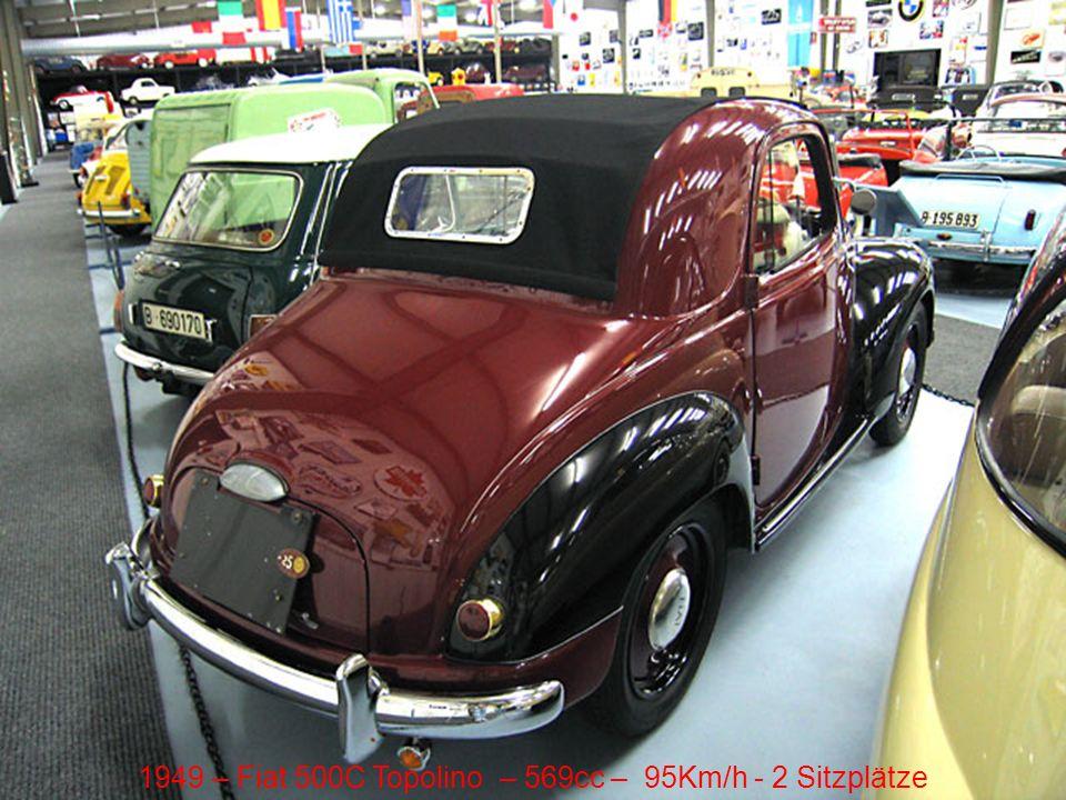 1949 – Fiat 500C Topolino – 569cc – 95Km/h - 2 Sitzplätze