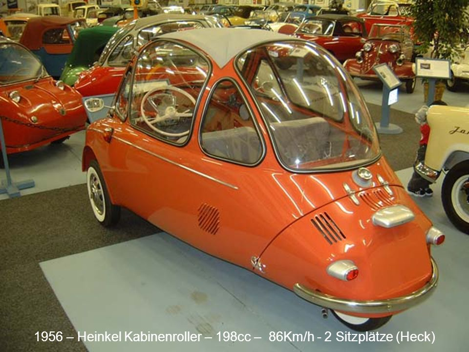 1956 – Heinkel Kabinenroller – 198cc – 86Km/h - 2 Sitzplätze (Heck)