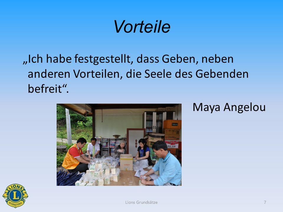 Vorteile Ich habe festgestellt, dass Geben, neben anderen Vorteilen, die Seele des Gebenden befreit. Maya Angelou Lions Grundsätze7