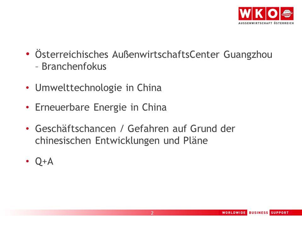 3 Österreichisches AußenwirtschaftsCenter Guangzhou – Branchenfokus Umwelttechnologie in China Erneuerbare Energie in China Geschäftschancen / Gefahren auf Grund der chinesischen Entwicklungen und Pläne Q+A