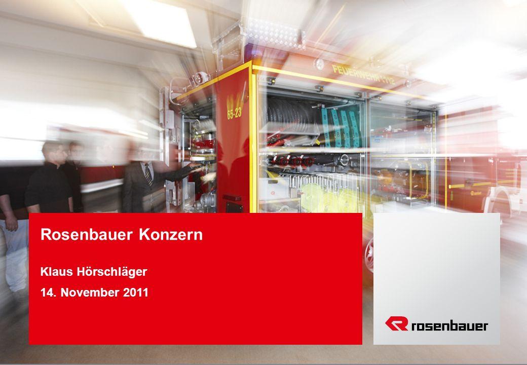 Veranstaltung Vortragender Datum ROSENBAUER Rosenbauer Konzern Klaus Hörschläger 14. November 2011