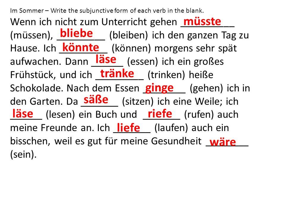 Im Sommer – Write the subjunctive form of each verb in the blank. Wenn ich nicht zum Unterricht gehen __________ (müssen), _________ (bleiben) ich den