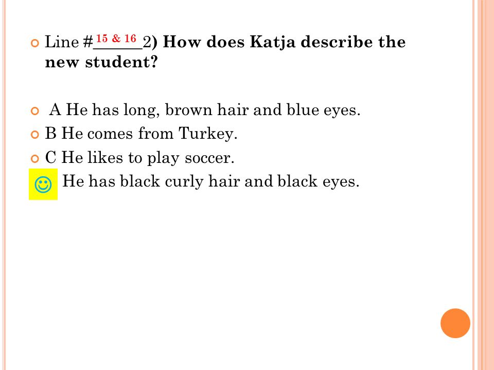 Line #______2 ) How does Katja describe the new student.