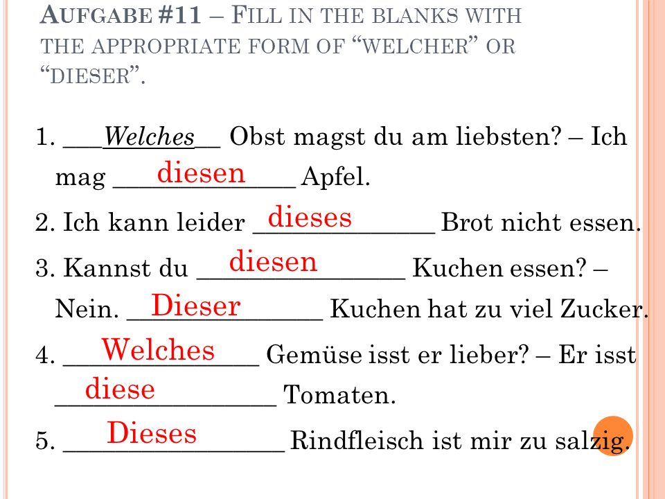 A UFGABE #11 – F ILL IN THE BLANKS WITH THE APPROPRIATE FORM OF WELCHER OR DIESER.