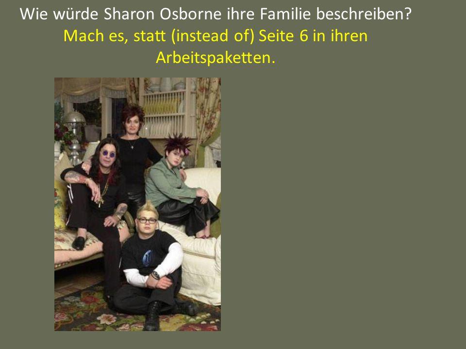 Wie würde Sharon Osborne ihre Familie beschreiben? Mach es, statt (instead of) Seite 6 in ihren Arbeitspaketten.