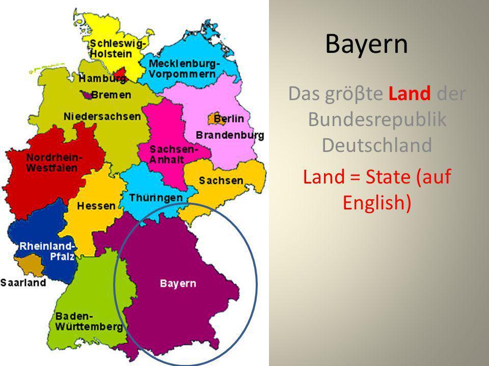 Bayern Das gröβte Land der Bundesrepublik Deutschland Land = State (auf English)