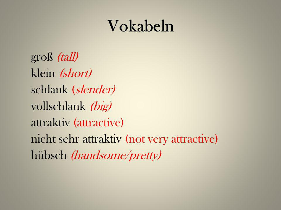 Vokabeln groß (tall) klein (short) schlank (slender) vollschlank (big) attraktiv (attractive) nicht sehr attraktiv (not very attractive) hübsch (handsome/pretty)