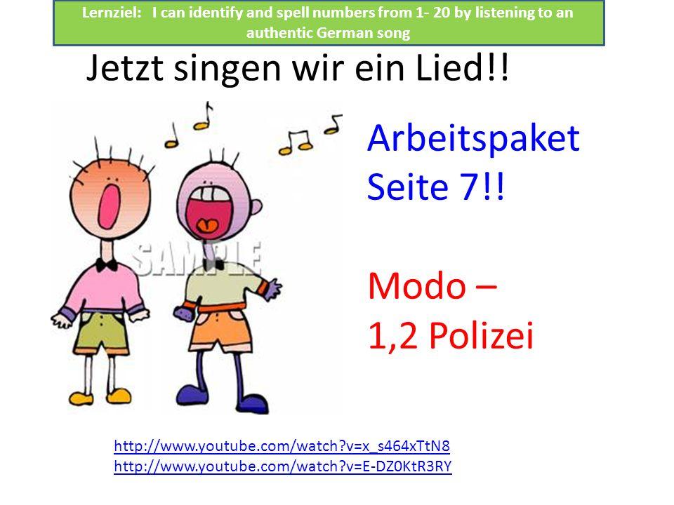 Jetzt singen wir ein Lied!! Arbeitspaket Seite 7!! Modo – 1,2 Polizei http://www.youtube.com/watch?v=x_s464xTtN8 http://www.youtube.com/watch?v=E-DZ0K