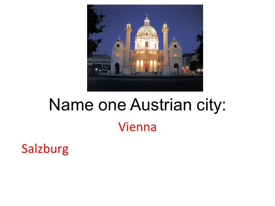 Name one Austrian city: Vienna Salzburg