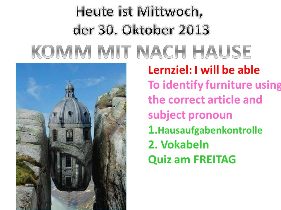 Lernziel: I will be able To identify furniture using the correct article and subject pronoun 1. Hausaufgabenkontrolle 2. Vokabeln Quiz am FREITAG