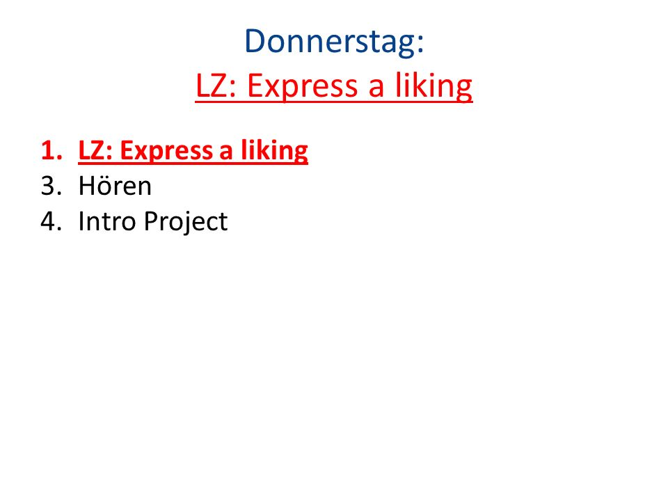 Donnerstag: LZ: Express a liking 1.LZ: Express a liking 3.Hören 4.Intro Project