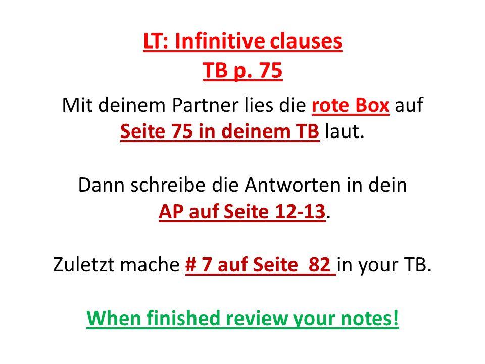 LT: Infinitive clauses TB p. 75 Mit deinem Partner lies die rote Box auf Seite 75 in deinem TB laut. Dann schreibe die Antworten in dein AP auf Seite