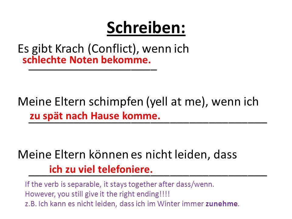 Schreiben: Es gibt Krach (Conflict), wenn ich ____________________ Meine Eltern schimpfen (yell at me), wenn ich _____________________________________