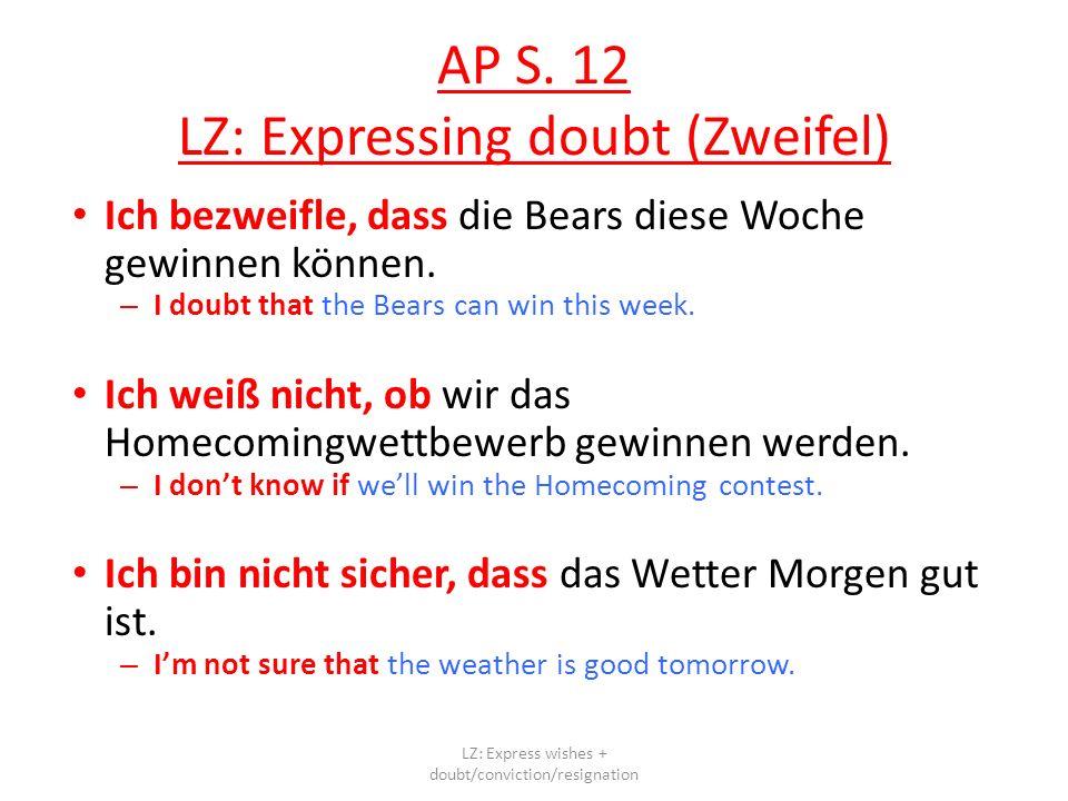 AP S. 12 LZ: Expressing doubt (Zweifel) Ich bezweifle, dass die Bears diese Woche gewinnen können.