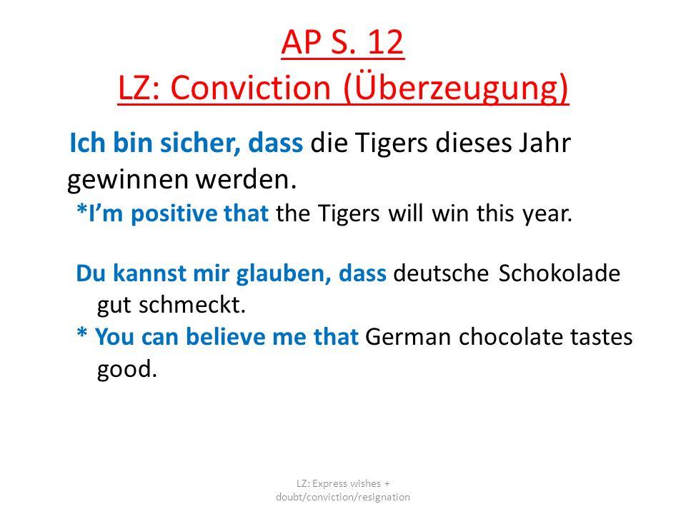 AP S. 12 LZ: Conviction (Überzeugung) Ich bin sicher, dass die Tigers dieses Jahr gewinnen werden. *Im positive that the Tigers will win this year. Du