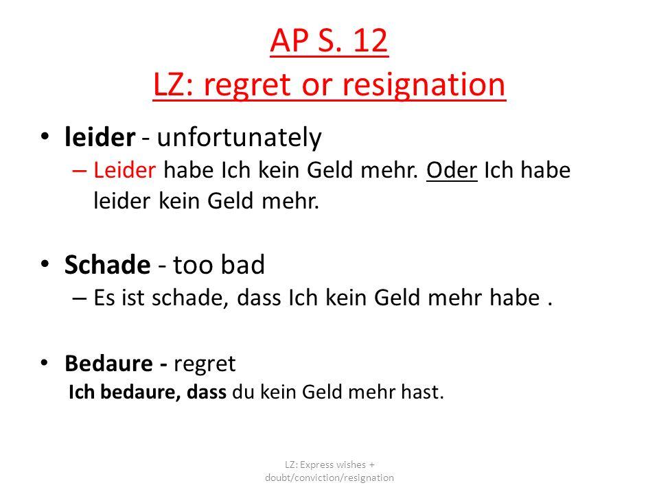 AP S. 12 LZ: regret or resignation leider - unfortunately – Leider habe Ich kein Geld mehr. Oder Ich habe leider kein Geld mehr. Schade - too bad – Es