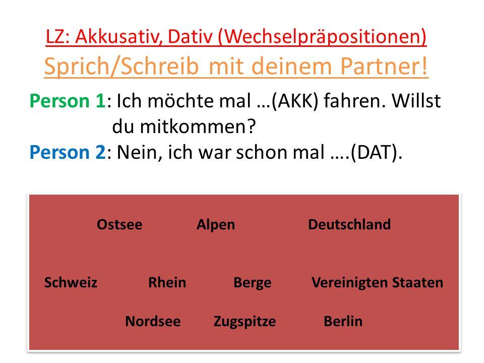 LZ: Akkusativ, Dativ (Wechselpräpositionen) Sprich/Schreib mit deinem Partner.