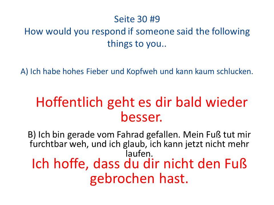 Seite 30 #9 How would you respond if someone said the following things to you.. A) Ich habe hohes Fieber und Kopfweh und kann kaum schlucken. Hoffentl
