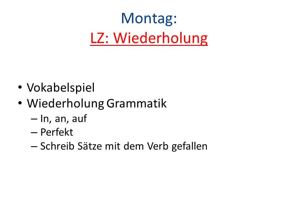Montag: LZ: Wiederholung Vokabelspiel Wiederholung Grammatik – In, an, auf – Perfekt – Schreib Sätze mit dem Verb gefallen