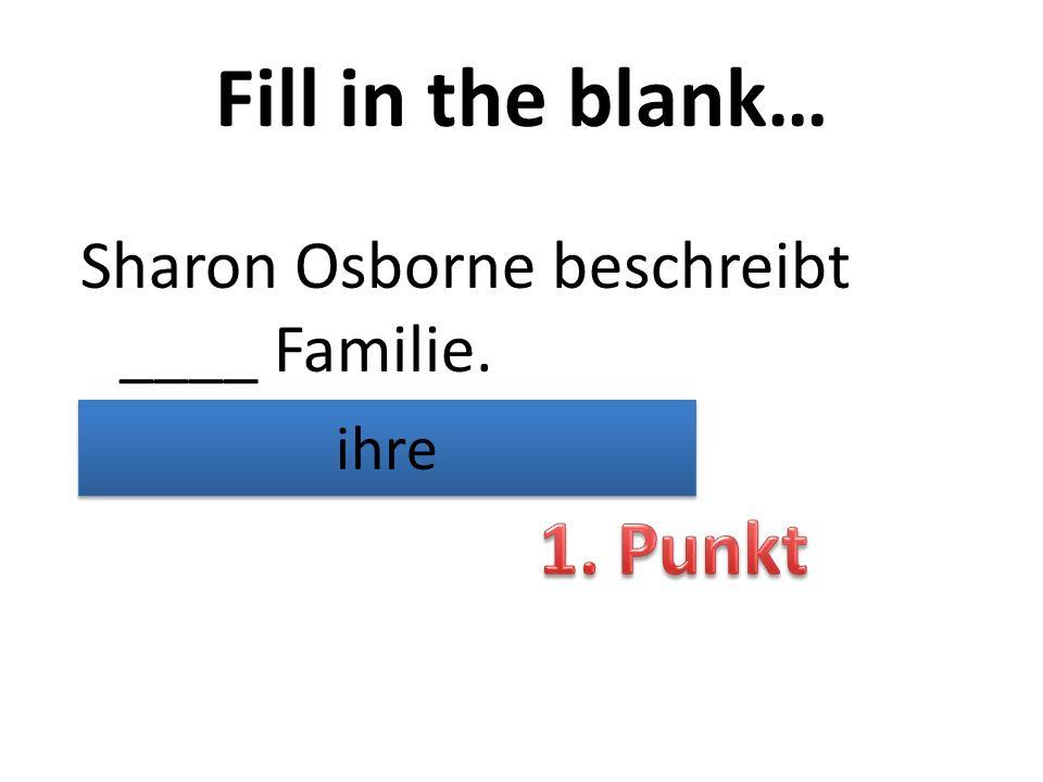 Fill in the blank… Sharon Osborne beschreibt ____ Familie. ihre