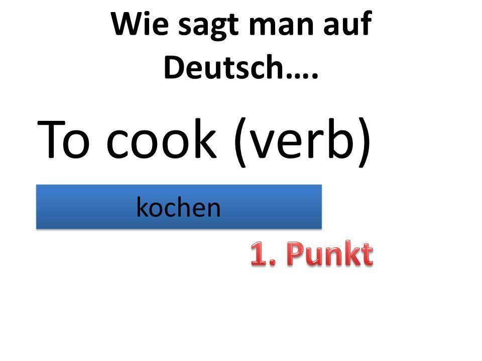 Wie sagt man auf Deutsch…. To cook (verb) kochen