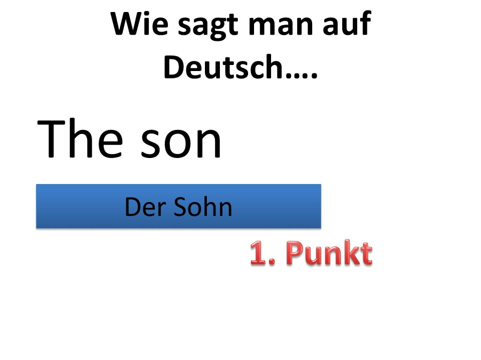 Wie sagt man auf Deutsch…. The son Der Sohn
