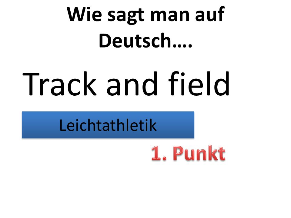 Wie sagt man auf Deutsch…. Track and field Leichtathletik
