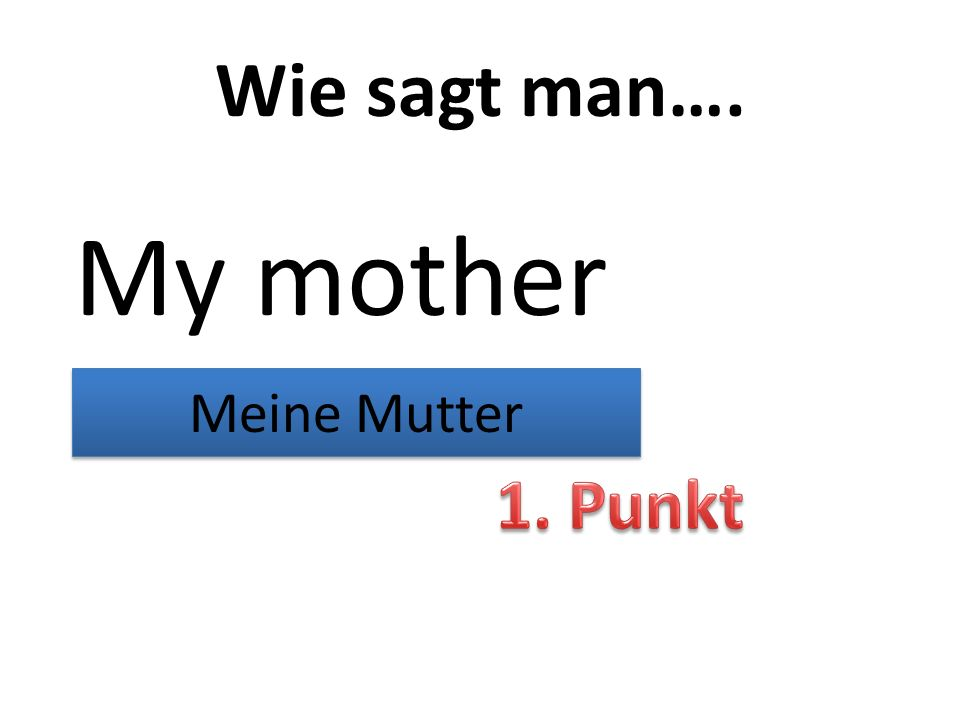Wie sagt man…. My mother Meine Mutter