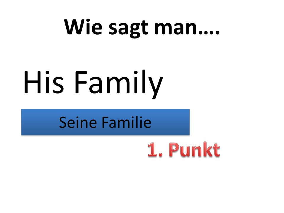 Wie sagt man…. His Family Seine Familie