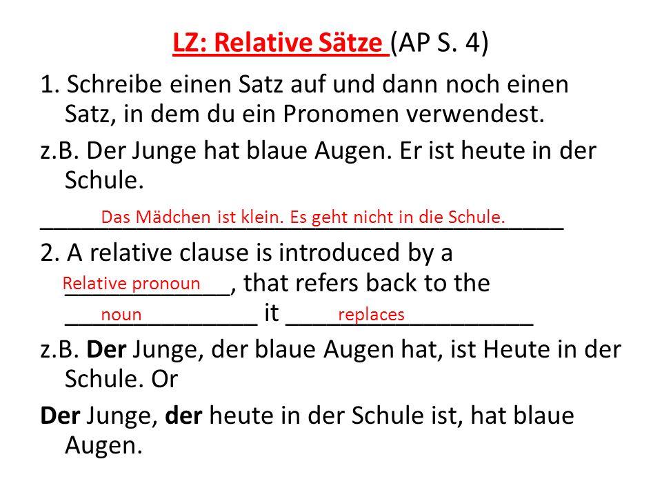 LZ: Relative Sätze (AP S. 4) 1. Schreibe einen Satz auf und dann noch einen Satz, in dem du ein Pronomen verwendest. z.B. Der Junge hat blaue Augen. E