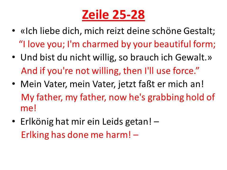 Zeile 25-28 «Ich liebe dich, mich reizt deine schöne Gestalt; I love you; I'm charmed by your beautiful form; Und bist du nicht willig, so brauch ich