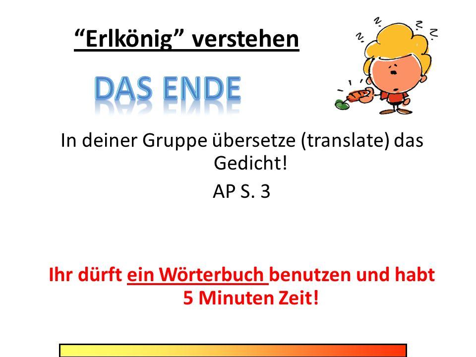 Erlkönig verstehen In deiner Gruppe übersetze (translate) das Gedicht! AP S. 3 Ihr dürft ein Wörterbuch benutzen und habt 5 Minuten Zeit!