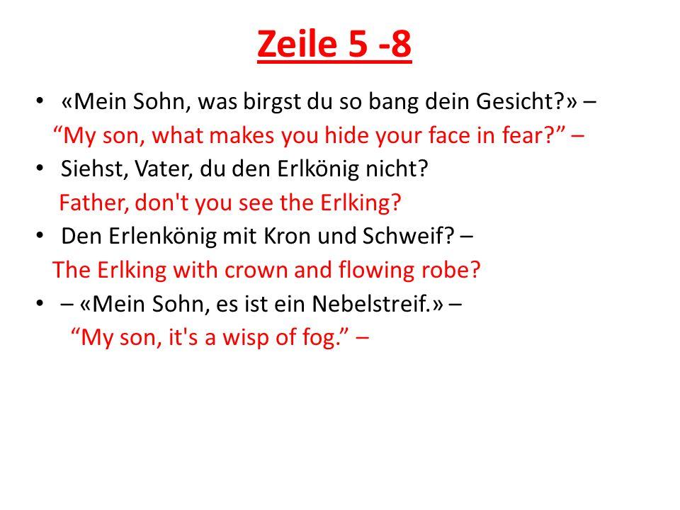 Zeile 5 -8 «Mein Sohn, was birgst du so bang dein Gesicht?» – My son, what makes you hide your face in fear? – Siehst, Vater, du den Erlkönig nicht? F