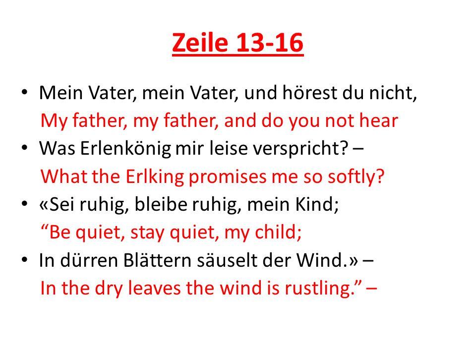 Zeile 13-16 Mein Vater, mein Vater, und hörest du nicht, My father, my father, and do you not hear Was Erlenkönig mir leise verspricht? – What the Erl