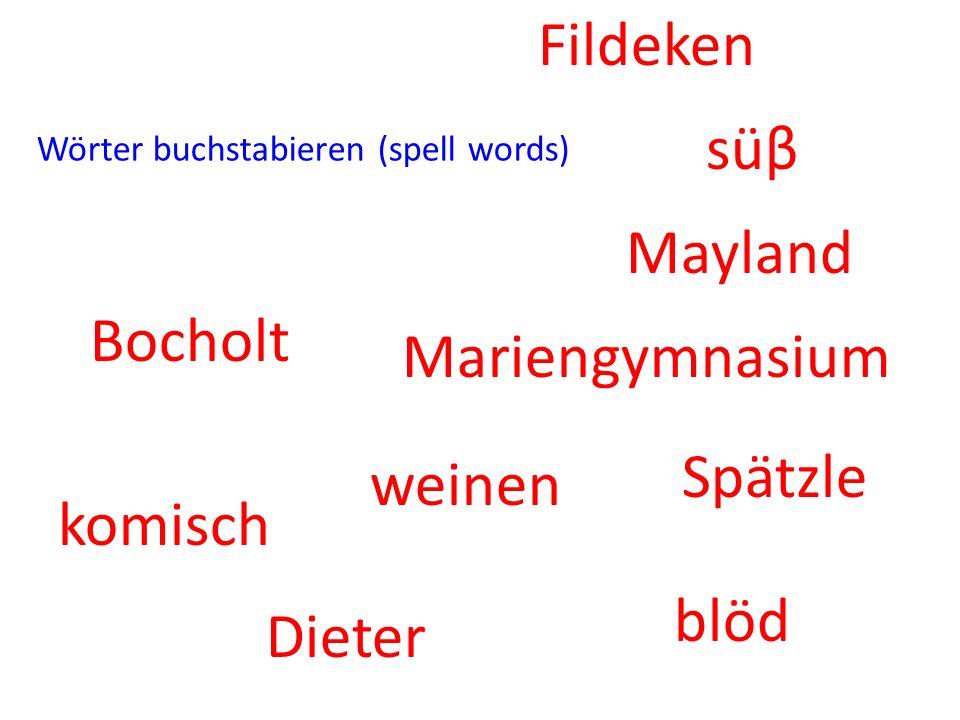 Wörter buchstabieren (spell words) Bocholt Mayland süβ blöd komisch Spätzle weinen Dieter Fildeken Mariengymnasium