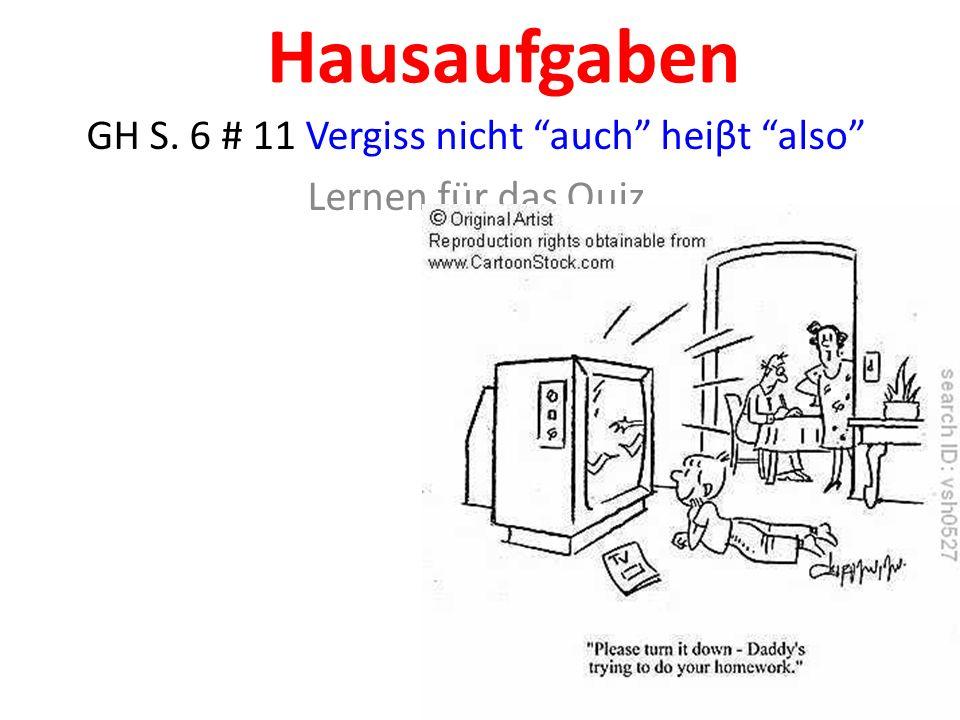 Hausaufgaben GH S. 6 # 11 Vergiss nicht auch heiβt also Lernen für das Quiz