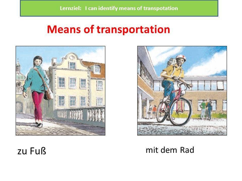 zu Fuß mit dem Rad Means of transportation Lernziel: I can identify means of transpotation