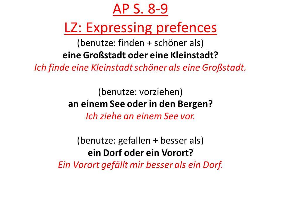 AP S. 8-9 LZ: Expressing prefences (benutze: finden + schöner als) eine Großstadt oder eine Kleinstadt? Ich finde eine Kleinstadt schöner als eine Gro