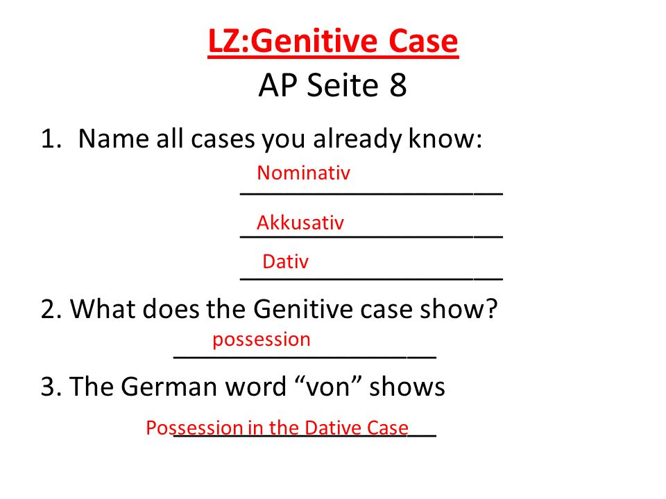 LZ:Genitive Case AP Seite 8 1.Name all cases you already know: __________________ 2.