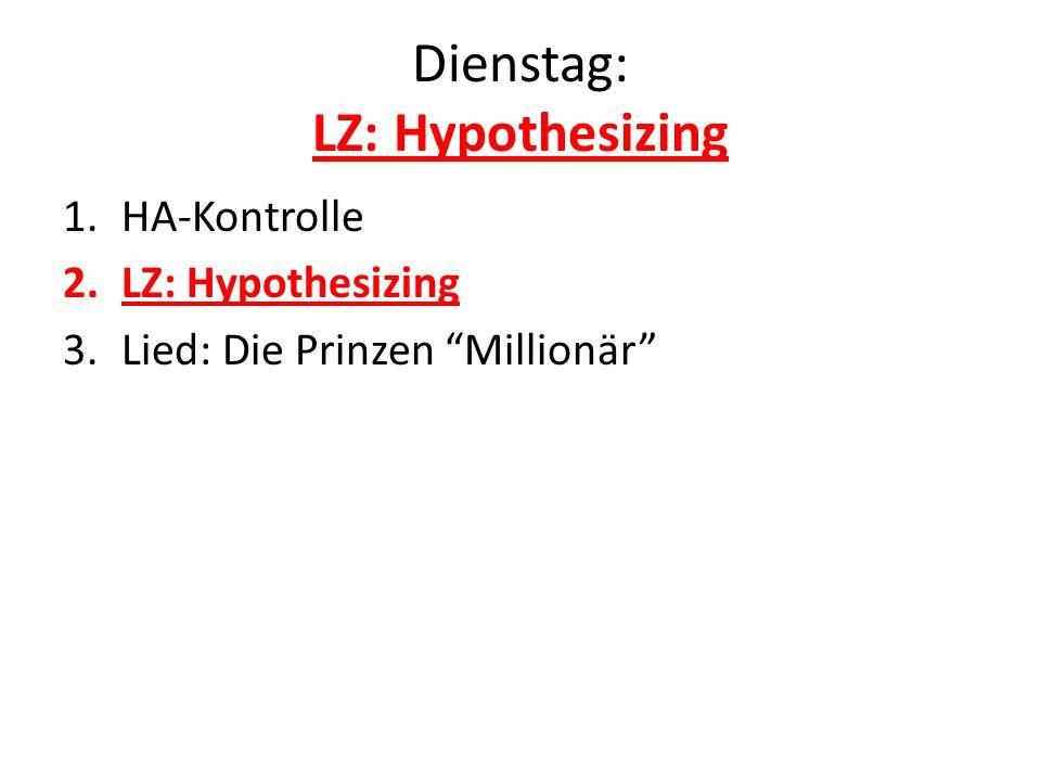Dienstag: LZ: Hypothesizing 1.HA-Kontrolle 2.LZ: Hypothesizing 3.Lied: Die Prinzen Millionär