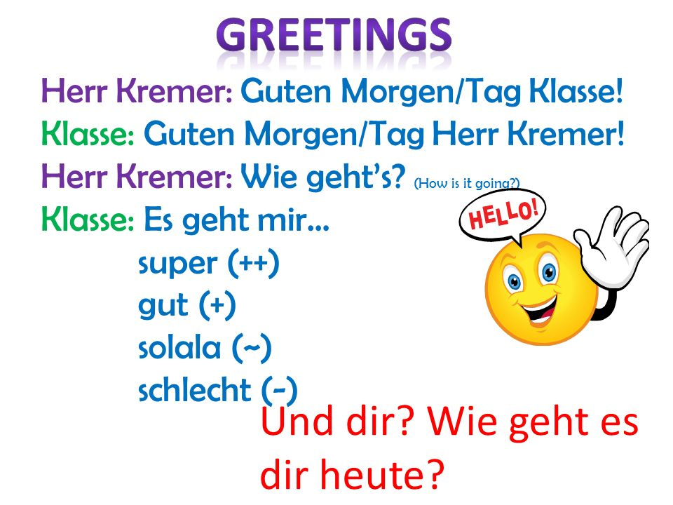 Herr Kremer: Guten Morgen/Tag Klasse. Klasse: Guten Morgen/Tag Herr Kremer.