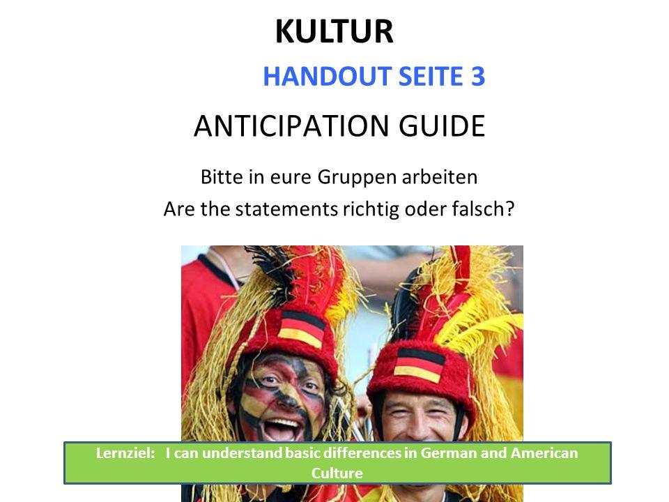 KULTUR HANDOUT SEITE 3 ANTICIPATION GUIDE Bitte in eure Gruppen arbeiten Are the statements richtig oder falsch.