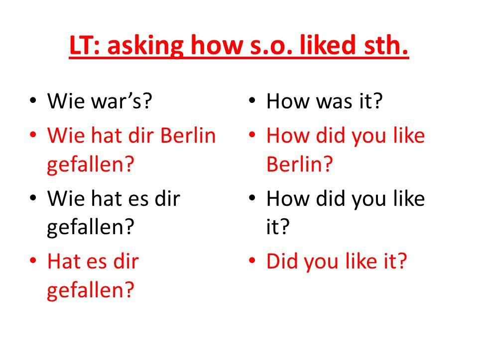 LT: asking how s.o. liked sth. Wie wars. Wie hat dir Berlin gefallen.