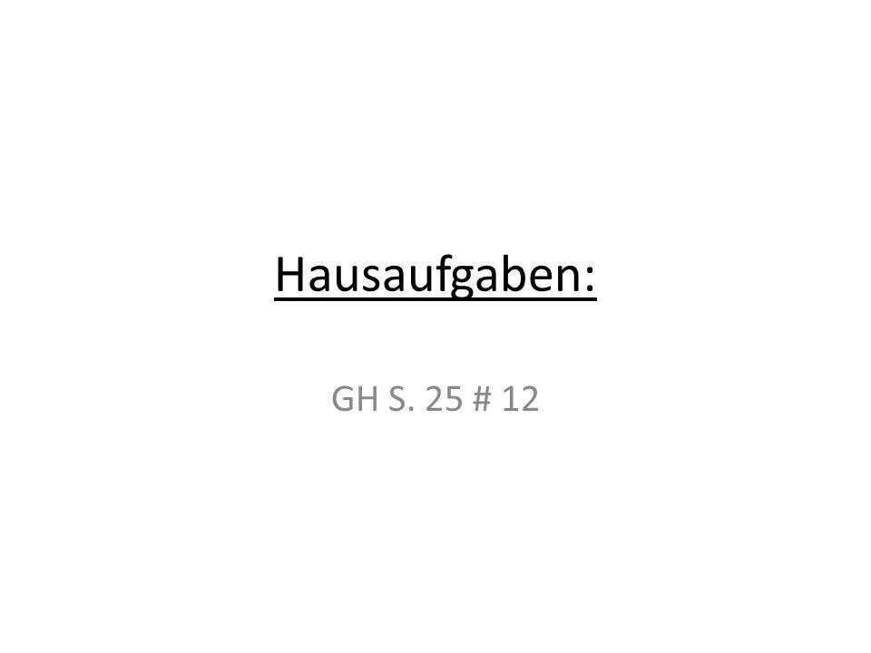 GH S. 25 # 12 Hausaufgaben: