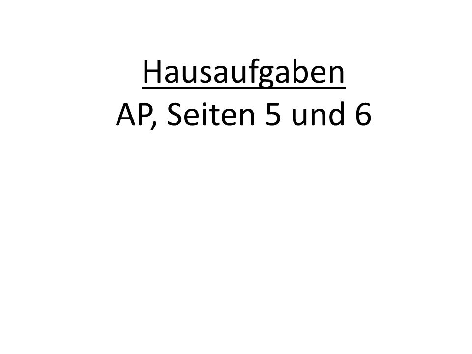 Hausaufgaben AP, Seiten 5 und 6