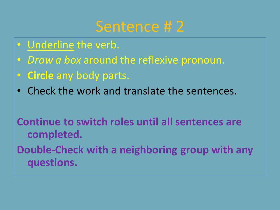 Sentence # 2 Underline the verb.Draw a box around the reflexive pronoun.