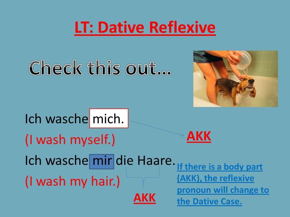 LT: Dative Reflexive Ich wasche mich.(I wash myself.) Ich wasche mir die Haare.