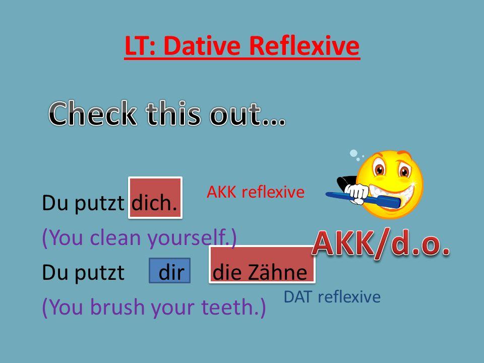 LT: Dative Reflexive Du putzt dich.